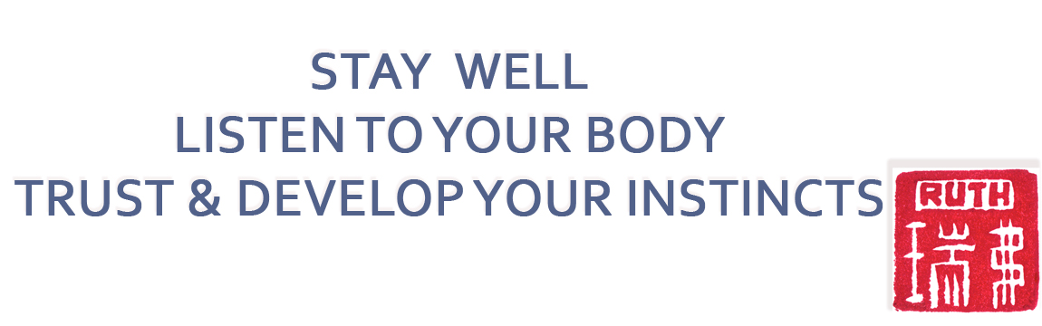 Stay Well, Listen to Your Body, Trust and Develop Your Instincts